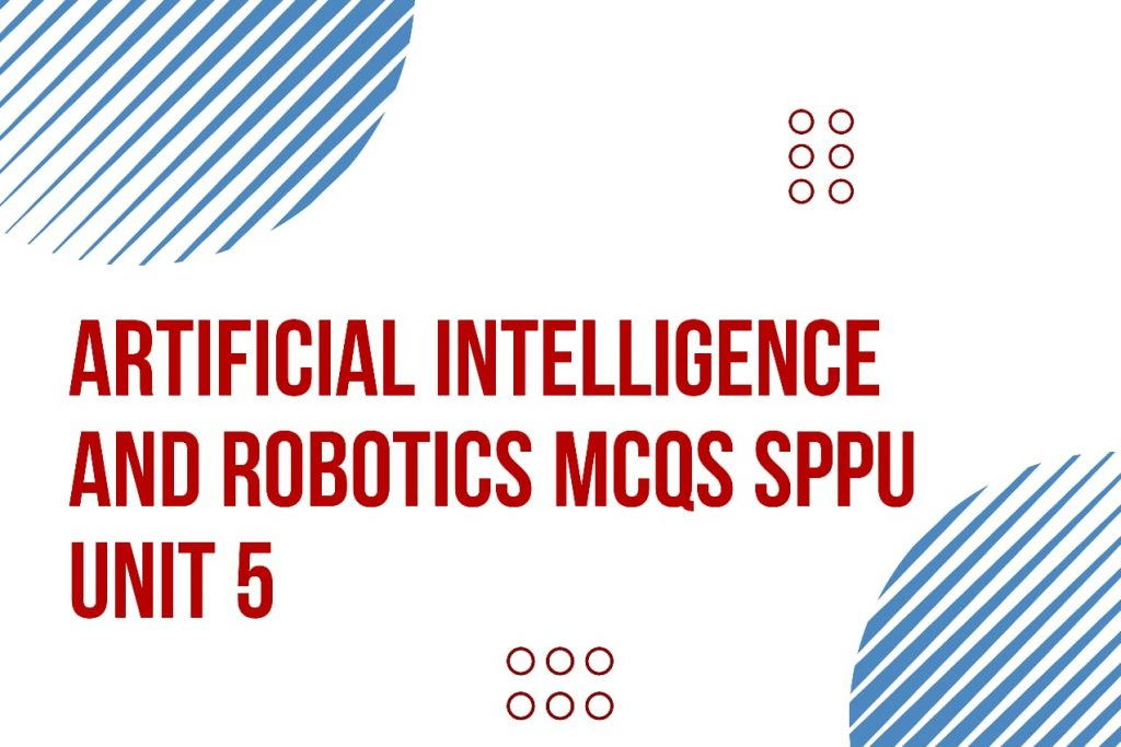artificial intelligence and robotics mcqs, artificial intelligence and robotics mcqs sppu, artificial intelligence and robotics mcq questions, artificial intelligence and robotics mcq questions and answers, artificial intelligence and robotics quiz, AIR mcq questions, AIR mcq pdf, air mcq sppu, artificial intelligence and robotics sppu mcq, air mcq with answers,