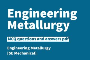 engineering metallurgy mcq, engineering metallurgy mcq pdf, Engineering Metallurgy mcq pdf sppu, engineering metallurgy mcq questions anna university, engineering metallurgy mcq questions pdf, engineering metallurgy sppu mcq pdf, metallurgical engineering mcq