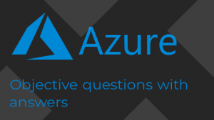 azure objective questions and answers, microsoft azure mcq questions and answers, microsoft azure mcqs, microsoft azure mcq questions, microsoft azure fundamentals mcq, azure devops mcq questions, azure cloud mcq, azure storage mcq, azure sql mcq,
