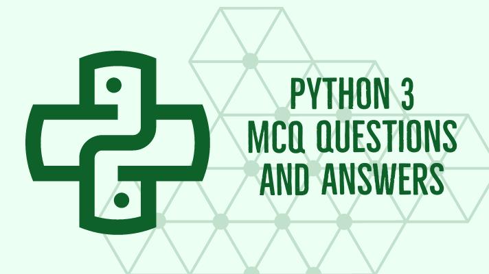 mcq for python programming, mcqs on python programming, python 3 mcq questions, python 3 multiple choice questions, python mcq questions class 12, python mcqs for infytq, python mcqs msbte, python mcqs with answers, python programming mcq questions and answers,